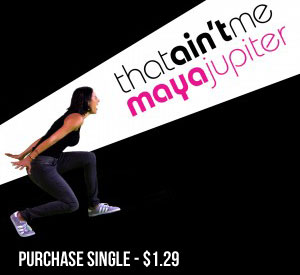 "Purchase Maya Jupiter's Single ""That Ain't Me"" $1.29"
